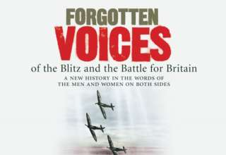 Forgotten Voices of the Blitz and the Battle for Britain: The Battle for Britain